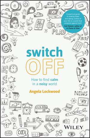 Switch Off: How to find calm in a noisy world de Angela Lockwood