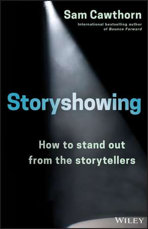 Storyshowing: How to Stand Out from the Storytellers de Sam Cawthorn