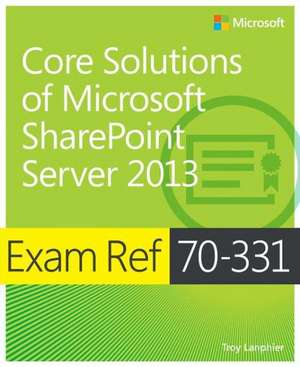 Core Solutions of Microsoft Sharepoint Server 2013 de Troy Lanphier