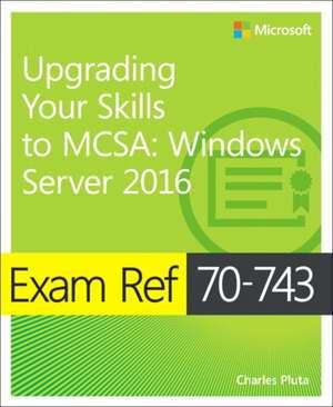 Exam Ref 70-743 Upgrading Your Skills to MCSA de Charles Pluta