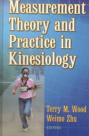 Measurement Theory and Practice in Kinesiology de Terry M. Wood