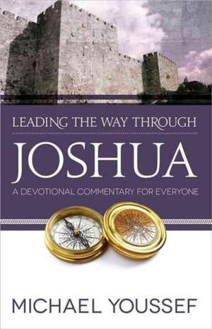 Leading the Way Through Joshua:  A Devotional Commentary for Everyone de Michael Youssef