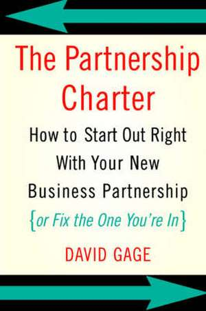 The Partnership Charter: How To Start Out Right With Your New Business Partnership (or Fix The One You're In) de David Gage