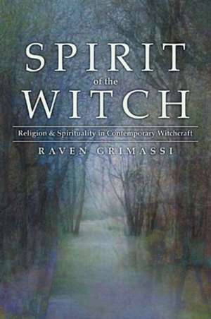 Spirit of the Witch:  Religion & Spirituality in Contemporary Witchcraft de Raven Grimassi