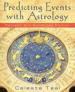 Predicting Events with Astrology de Celeste Teal