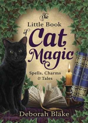 The Little Book of Cat Magic de Deborah Blake