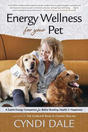 Energy Wellness for Your Pet: A Subtle Energy Companion for Better Bonding, Health & Happiness de Cyndi Dale