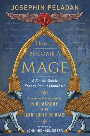 How to Become a Mage: A Fin-De-Siecle French Occult Manifesto de K. K. Albert