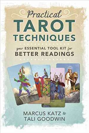 Practical Tarot Techniques: Your Essential Tool Kit for Better Readings de Marcus Katz