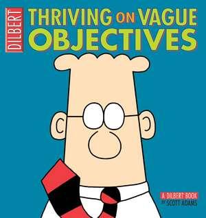 Thriving on Vague Objectives:  A Dilbert Book de Scott Adams