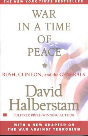 War in a Time of Peace:  Bush, Clinton, and the Generals de David Halberstam