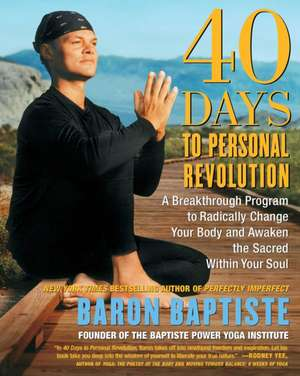 40 Days to Personal Revolution:  A Breakthrough Program to Radically Change Your Body and Awaken the Sacred Within Your Soul de Baron Baptiste