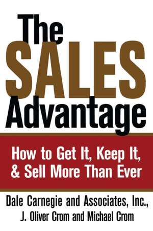 The Sales Advantage: How to Get It, Keep It, and Sell More Than Ever de Dale Carnegie