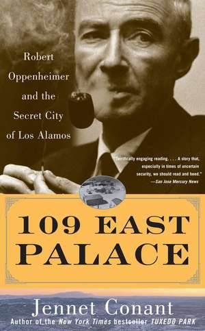 109 East Palace: Robert Oppenheimer and the Secret City of Los Alamos de Jennet Conant
