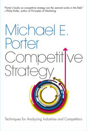 The Competitive Strategy: Techniques for Analyzing Industries and Competitors de Michael E. Porter