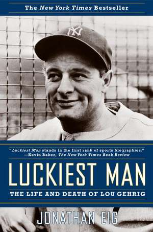 Luckiest Man:  The Life and Death of Lou Gehrig de Jonathan Eig