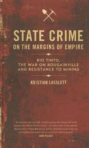 State Crime on the Margins of Empire: Rio Tinto, the War on Bougainville and Resistance to Mining de Kristian Lasslett