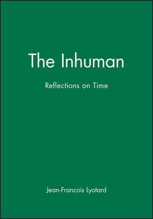 The Inhuman: Reflections on Time de Jean–Francois Lyotard