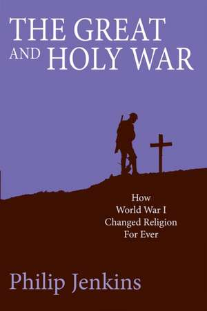 Jenkins, P: The Great and Holy War de Philip Jenkins
