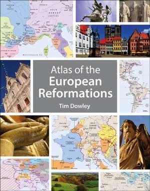Atlas of the European Reformations de Tim Dowley