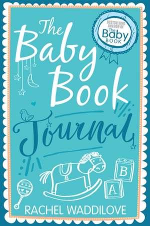 Waddilove, R: The Baby Book Journal de Rachel Waddilove