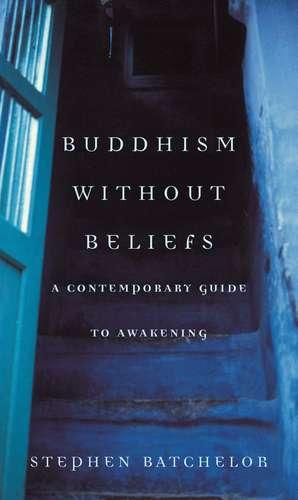 Buddhism without Beliefs de Stephen Batchelor