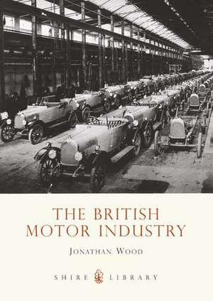 The British Motor Industry de Jonathan Wood