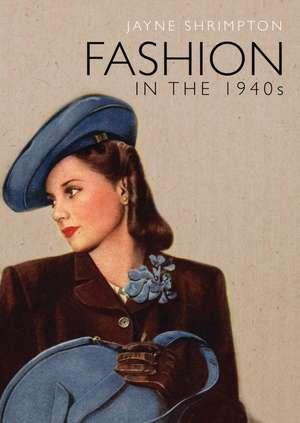 Fashion in the 1940s de Jayne Shrimpton