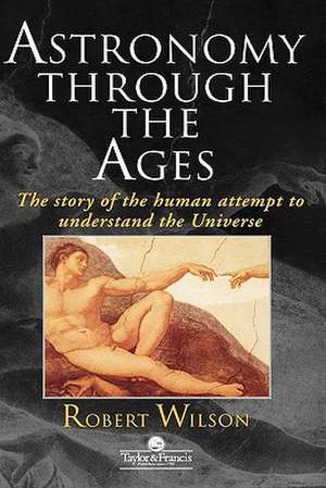 Astronomy Through the Ages:  The Story of the Human Attempt to Understand the Universe de Raymond Bonnett
