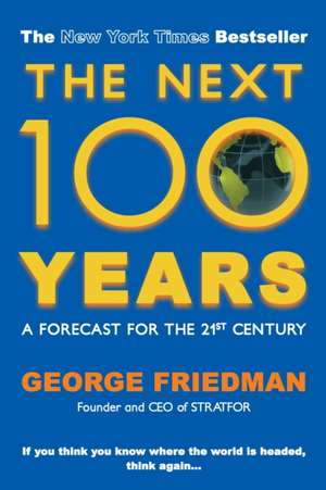 The Next 100 Years: A Forecast for the 21st Century de George Friedman