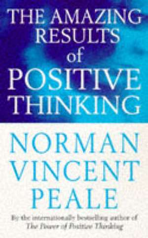 The Amazing Results Of Positive Thinking de Dr. Norman Vincent Peale