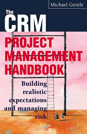 The Crm Project Management Handbook de Michael Gentle