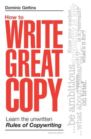 How to Write Great Copy:  Learn the Unwritten Rules of Copywriting de Dominic Gettins