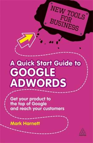 A Quick Start Guide to Google Adwords:  Get Your Product to the Top of Google and Reach Your Customers de Mark Harnett