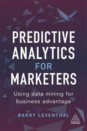 Predictive Analytics for Marketers de Barry Leventhal