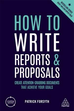 How to Write Reports and Proposals de Patrick Forsyth
