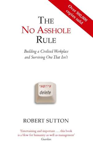 The No Asshole Rule de Robert I. Sutton