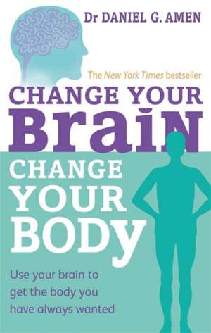 Change Your Brain, Change Your Body de Daniel G. Amen