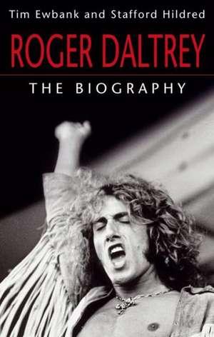 Roger Daltrey: The Biography de Tim Ewbank