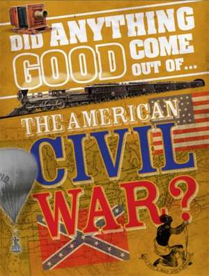 The Did Anything Good Come Out of the American Civil War?