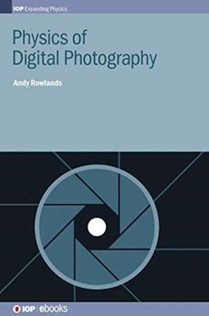 Physics of Digital Photography de Andy Rowlands