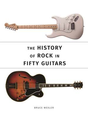 History of Rock in 50 Guitars