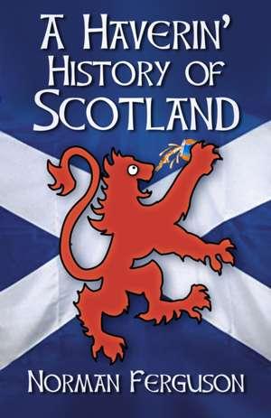 A Haverin' History of Scotland de Norman Ferguson
