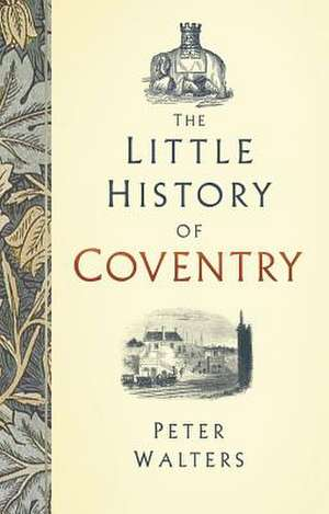 Little History of Coventry de Peter Walters