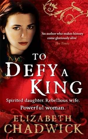 To Defy A King de Elizabeth Chadwick