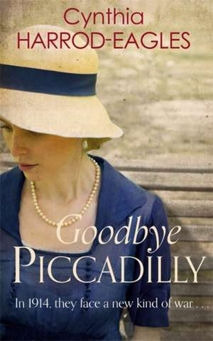 Goodbye Piccadilly de Cynthia Harrod-Eagles