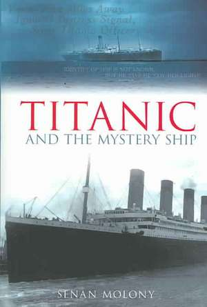 Titanic and the Mystery Ship:  100 Years in the Life of a Factory de Senan Moloney