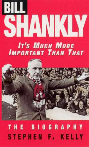 Bill Shankly: It's Much More Important Than That imagine