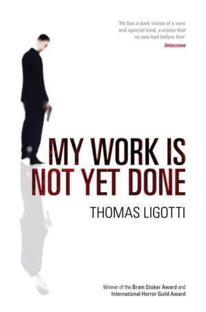 My Work Is Not Yet Done:  Three Tales of Corporate Horror de Thomas Ligotti