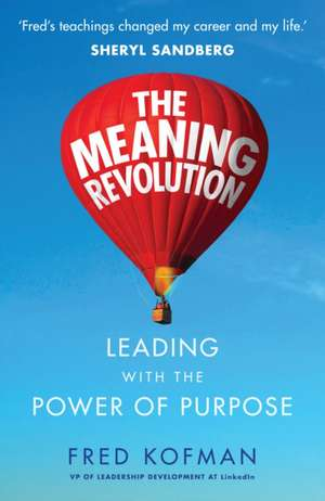 The Meaning Revolution: Leading with the Power of Purpose de Fred Kofman